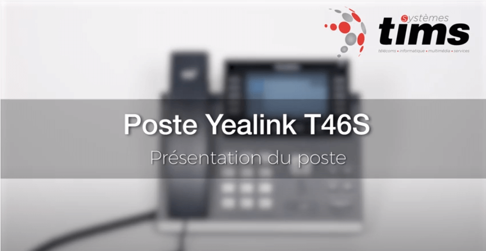 Tuto Poste Yealink T46S - Présentation du poste