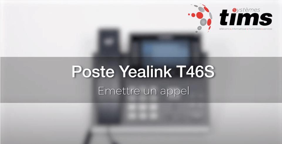 Tuto Poste Yealink T46S - Emettre un appel