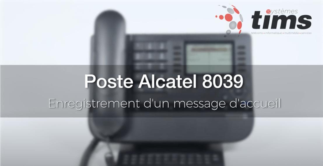 Poste Alcatel 8039 - Enregistrement d'un message d'accueil